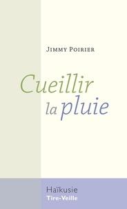 Jimmy Poirier - Cueillir la pluie.