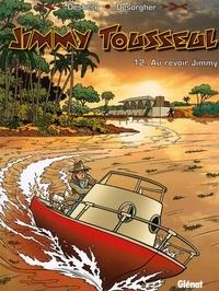 Stephen Desberg - Jimmy Tousseul - Tome 12 - Au revoir Jimmy.