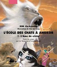 Jin-kyeong Kim - L'Ecole des Chats à Angkor Tome 3 : L'âme de cristal.