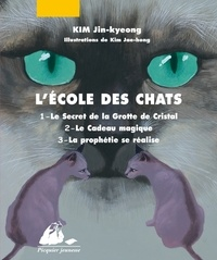 Jin-kyeong Kim - L'Ecole des Chats  : Tome 1, Le Secret de la Grotte de Cristal ; Tome 2, Le Cadeau magique ; Tome 3, La prophétie se réalise.
