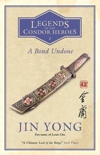 Jin Yong et Gigi Chang - A Bond Undone - Legends of the Condor Heroes Vol. 2.
