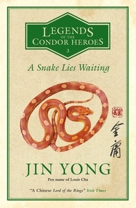 Jin Yong et Anna Holmwood - A Snake Lies Waiting - Legends of the Condor Heroes Vol. III.