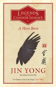 Jin Yong - Legends of the Condor Heroes Tome 1 : A Hero Born.