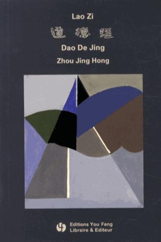 Jing Hong Zhou - Dao De Jing de Lao Zi - Energie originelle, édition bilingue français-chinois.