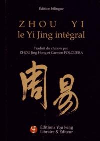 Jing Hong Zhou - Zhou yi, le Yi Jing intégral - Edition bilingue français-chinois.