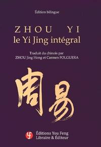 Zhou Yi- Le Yi Jing intégral, édition bilingue français-chinois - Jing Hong Zhou |