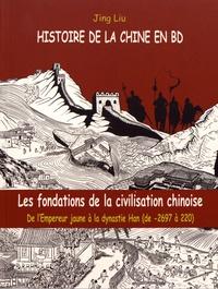 Jing Liu - Histoire de la Chine en BD Tome 1 : Les fondations de la cvilisation chinoise - De l'Emperuer jaune à la dynastie Han (de -2697 à 220).