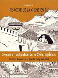 Jing Liu - Histoire de la Chine en BD Tome 2 : Division et unification de la Chine impériale - Des Trois Royaumes à la dynastie Tang (220-907).