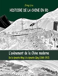Jing Liu - Histoire de la Chine en BD Tome 4 : L'avènement de la Chine moderne - De la dynastie Ming à la dynastie Qing (1368-1912).