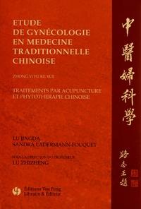 Jingda Lu et Sandra Ladermann-Fouquet - Etude de gynécologie en médecine traditionnelle chinoise - Traitements par acupuncture et phytothérapie chinoise.