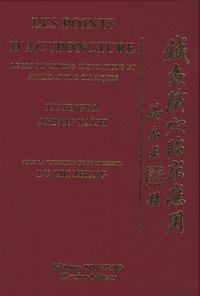 Jingda Lu et Amnon Yaïsh - Les points d'acuponcture - Leurs fonctions, indications  et applications cliniques.