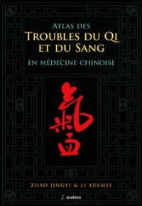Jingyi Zhao et Xuemei Li - Atlas des troubles de Qi et du Sang en médecine chinoise.