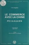 Jingzhou Tao et André Tunc - Le commerce avec la Chine.