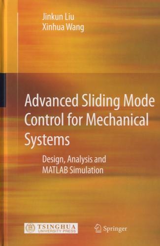 Jinkun Liu - Advanced Sliding Mode Control for Mechanical Systems - Design, Analysis and MATLAB Simulation.