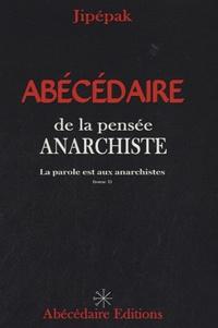 Jipépak - Abécédaire de la pensée anarchiste - Tome 1, La parole est aux anarchistes.