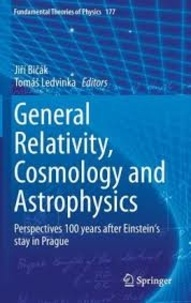 General Relativity, Cosmology and Astrophysics- Perpectives 100 Years After Einstein's Stay in Prague - Jiri Bicak |