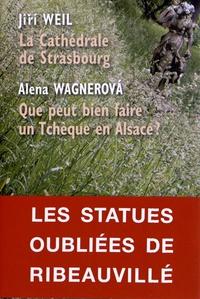 Jiri Weil et Alena Wagnerova - La Cathédrale de Strasbourg ; Que peut bien faire un Tchèque en Alsace ?.