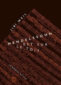 Jiri Weil - Mendelssohn est sur le toit - Précédé de Complainte pour 77 297.