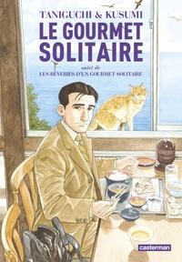 Jirô Taniguchi et Masayuki Kusumi - Le gourmet solitaire - Suivi de Les rêveries d'un gourmet solitaire.