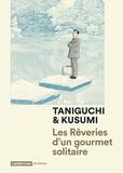 Jiro Taniguchi et Masayuki Kusumi - Les rêveries d'un gourmet solitaire.