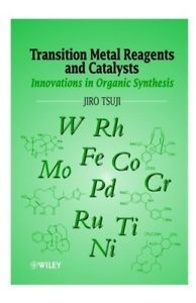 Jiro Tsuji - Transition Metal Reagents and Catalysts - Innovations in Organic Synthesis.