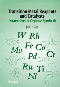 TRANSITION METAL REAGENTS AND CATALYSTS. Innovations in Organic Synthesis - Jiro Tsuji  