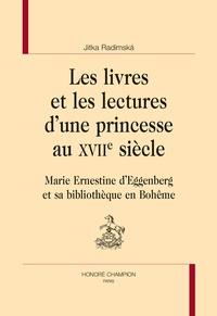 Jitka Radimska - Les livres et les lectures d'une princesse au XVIIe siècle - Marie Ernestine d'Eggenberg et sa bibliothèque en Bohême.