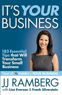 JJ Ramberg et Lisa Everson - It's Your Business - 183 Essential Tips that Will Transform Your Small Business.