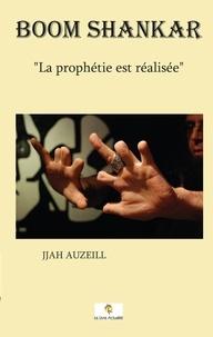 Jjah Auzeill - Boom Shankar - La prophétie est réalisée.