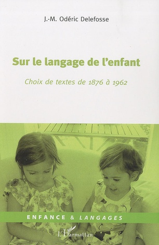 JM Odéric Delafosse - Sur le langage de l'enfant - Choix de textes de 1876 à 1962.