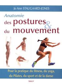 Jo Ann Staugaard-Jones - Anatomie des postures et du mouvement - Pour la pratique du fitness, du yoga, du Pilates, du sport et de la danse.