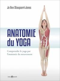 Jo Ann Staugaard-Jones - Anatomie du yoga - Comprendre le yoga par l'anatomie du mouvement.