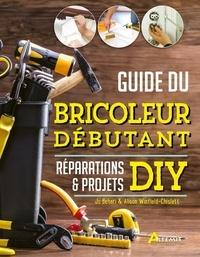 Jo Behari et Alison Winfield-Chislett - Guide du bricoleur débutant - Réparations & projets DIY.