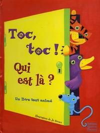 Jo Brown - Toc, toc ! Qui est là ? - Un livre tout animé.