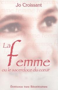 Jo Croissant - La Femme ou le sacerdoce du coeur.