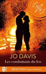Jo Davis - Les combattants du feu  : Sélection Coeurs de braise - Tome 1, L'épreuve des flammes ; Tome 2, Flamme fatal.