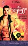 Jo Davis - Les combattants du feu Tome 1 : L'épreuve des flammes.