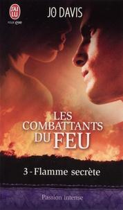 Jo Davis - Les combattants du feu Tome 3 : Flamme secrète.