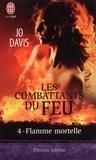 Jo Davis - Les combattants du feu Tome 4 : Flamme mortelle.