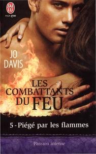 Jo Davis - Les combattants du feu Tome 5 : Piégé par les flammes.