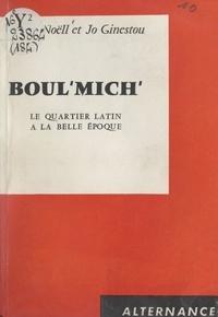 Jo Ginestou et Henry Noëll - Boul'Mich' - Le Quartier latin à la Belle Époque.