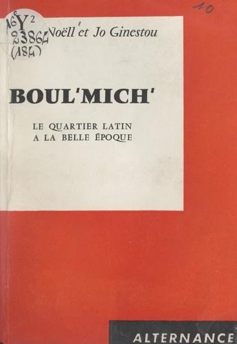 Boul'Mich'. Le Quartier latin à la Belle Époque