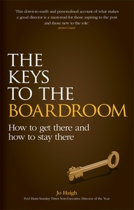 Jo Haigh - The Keys to the Boardroom - How to Get There and How to Stay There.