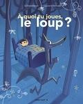 Jo Hoestlandt et Laurent Richard - A quoi tu joues, le loup ?.