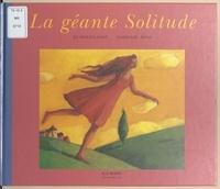 Jo Hoestlandt et Nathalie Novi - La géante solitude.