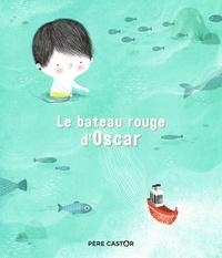 Jo Hoestlandt et Amandine Piu - Le bateau rouge d'Oscar.