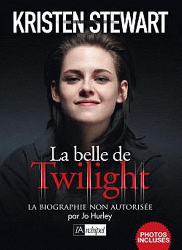 Jo Hurley - Kristen Stewart - La biographie non autorisée.