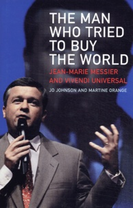Deedr.fr The Man Who Tried to Buy the World - Jean-Marie Messier and Vivendi Universal Image