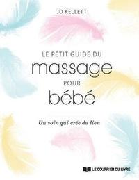 Jo Kellett - Le petit guide du massage pour bébé - Un soin qui crée du lien.