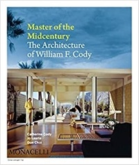 Jo Lauria - Master of the Midcentury The Architecture of William F Cody /anglais.